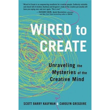 Wired to Create :Unraveling the Mysteries of the Creative Mind