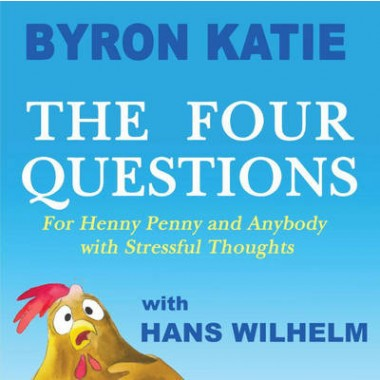 The Four Questions :For Henny Penny and Anybody with Stressful Thoughts