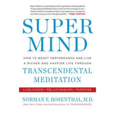 Super Mind :How to Boost Performance and Live a Richer and Happier Life Through Transcendental Meditation