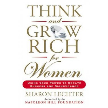 Think and Grow Rich for Women :Using Your Power to Create Success and Significance
