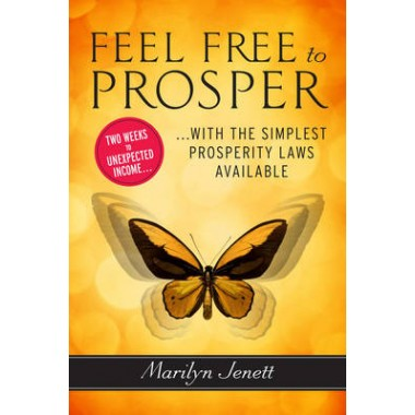 Feel Free to Prosper :Two Weeks to Unexpected Income with the Simplest Prosperity Laws Available