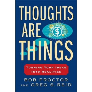 Thoughts Are Things :Turning Your Ideas Into Realities