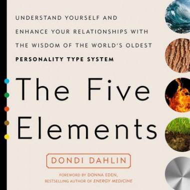 The Five Elements :Understand Yourself and Enhance Your Relationships with the Wisdom of the World's Oldest Personality Type System