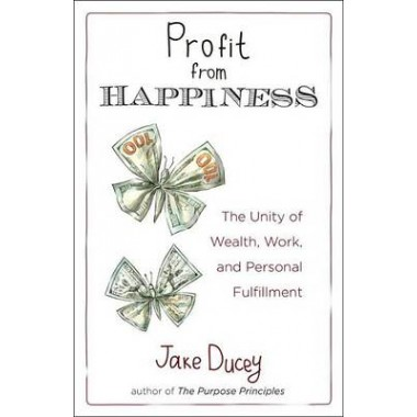 Profit from Happiness :The Unity of Wealth, Work, and Personal Fulfillment