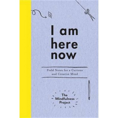 I Am Here Now :A Creative Mindfulness Guide and Journal