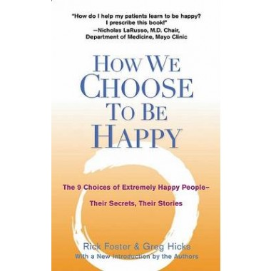 How We Choose to be Happy :The 9 Choices of Extremely Happy People - Their Secrets, Their Stories