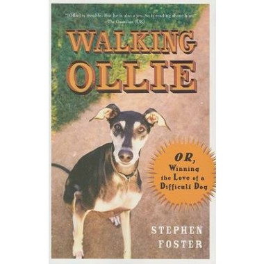 Walking Ollie :Or, Winning the Love of a Difficult Dog
