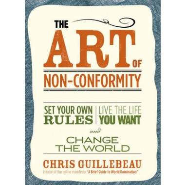 The Art of Non-Conformity :Set Your Own Rules, Live the Life You Want, and Change the World