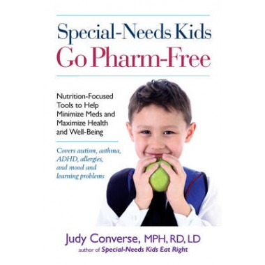 Special-needs Kids Go Pharm-free :Nutrition-focused Tools to Help Minimize Meds and Maximize Health and Well-being