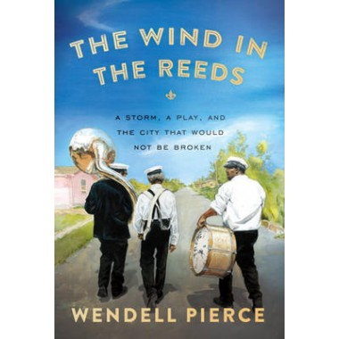 The Wind In The Reeds :A Storm, A Play, and the City That Would Not Be Broken