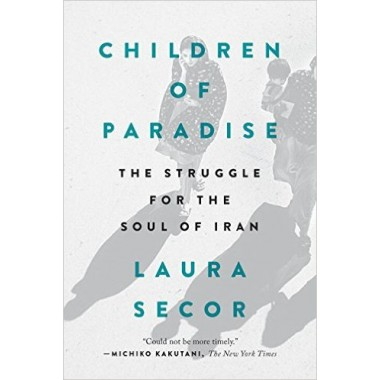 Children of Paradise :The Struggle for the Soul of Iran