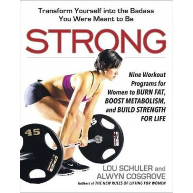 Strong :Nine Workout Programs for Women to Burn Fat, Boost Metabolism, and Build Strength for Life