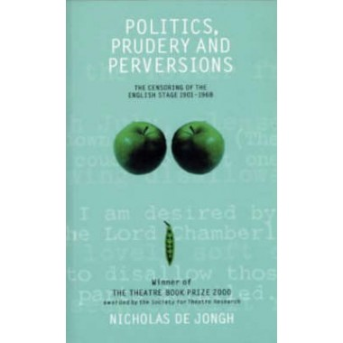 Politics, Prudery and Perversions :The Censoring of the English Stage 1901-1968