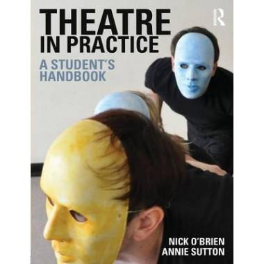 Theatre in Practice :A Student's Handbook
