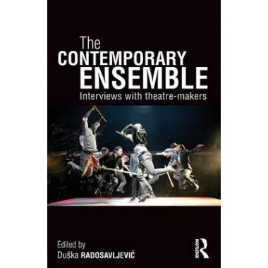 The Contemporary Ensemble :Interviews with Theatre-Makers
