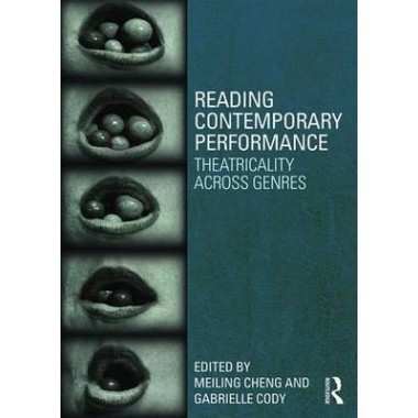 Reading Contemporary Performance :Theatricality Across Genres