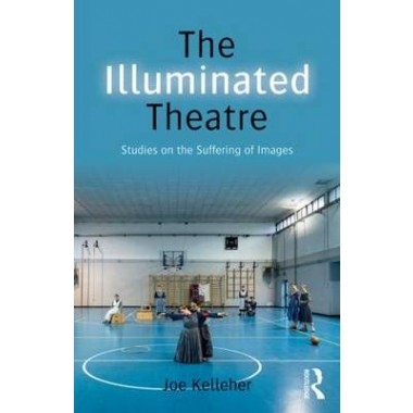 The Illuminated Theatre :Studies on the Suffering of Images