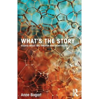 Whats the Story :Essays about art, theater and storytelling