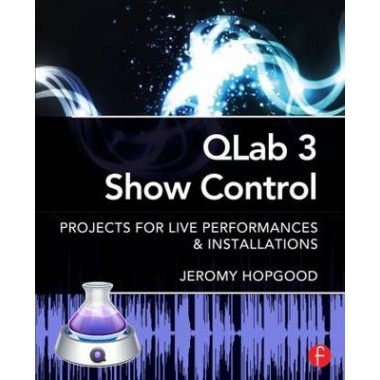 QLab 3 Show Control :Projects for Live Performances & Installations