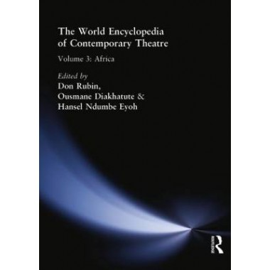 World Encyclopedia of Contemporary Theatre :Volume 3 :Africa