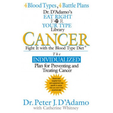 Cancer :Fight it with Blood Type Diet - the Individualised Plan for Preventing and Treating Cancer