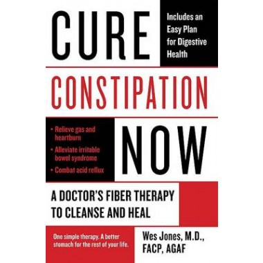 Cure Constipation Now :A Doctor's Fiber Therapy to Cleanse and Heal