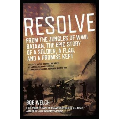 Resolve: From The Jungles Of Wwii Bataan, The Epic Story OfA Soldier, AFlag, And A Promise Kept