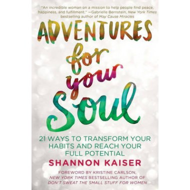 Adventures for Your Soul :21 Ways to Transform Your Habits and Reach Your Full Potential