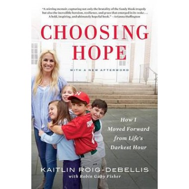Choosing Hope :How I Moved Forward from Life's Darkest Hour
