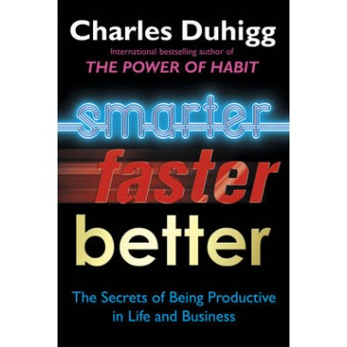 Smarter Faster Better :The Secrets of Being Productive