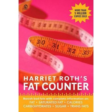 Harriet Roths Fat Counter :Banish Bad Fats with Complete Information On: Fat, Saturated Fat, Calories, Carbohydrates, Sugar, Trans Fats