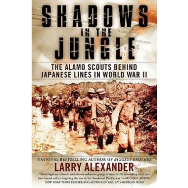 Shadows in the Jungle :The Alamo Scouts Behind Japanese Lines in World War II
