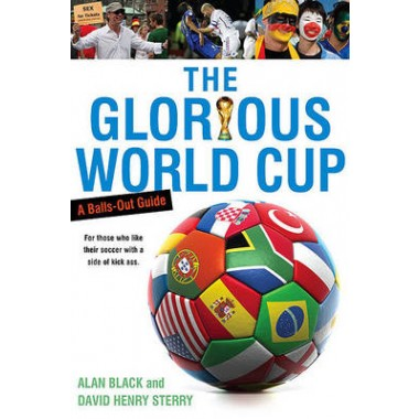 The Glorious World Cup :A Fanatic's Guide