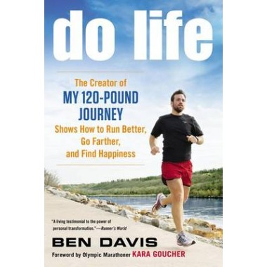 Do Life :The Creator of My 120-Pound Journey Shows How to Run Better, Go Farther, and Find Happiness