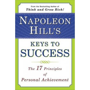 Napoleon Hill's Keys to Success: the 17 Principles of Person