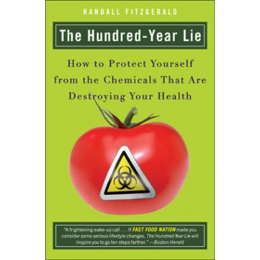 The Hundred Year Lie :How to Protect Yourself from the Chemicals That are Destroying Your Health
