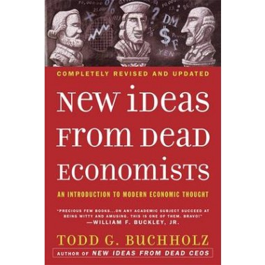 New Ideas from Dead Economists :An Introduction to Modern Economic Thought