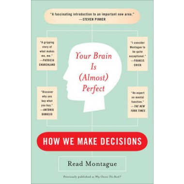 Your Brain Is (almost) Perfect :How We Make Decisions