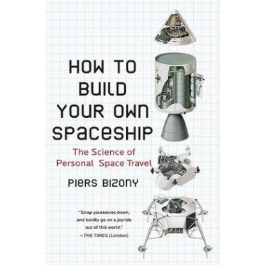How to Build Your Own Spaceship :The Science of Personal Space Travel