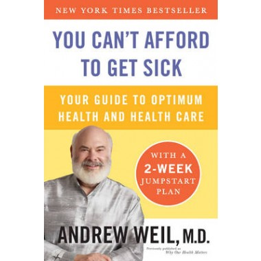You Can't Afford to Get Sick :Your Guide to Optimum Health and Health Care