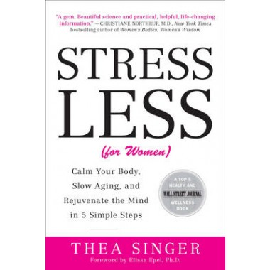 Stress Less :Calm Your Body, Slow Aging, and Rejuvenate the Mind in 5 Simple Steps