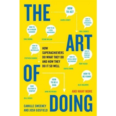 The Art Of Doing :How Superachievers Do What They Do and How They Do It So Well