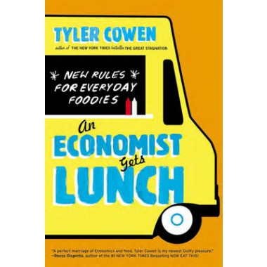 An Economist Gets Lunch :New Rules for Everyday Foodies