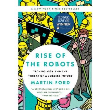 Rise of the Robots :Technology and the Threat of a Jobless Future