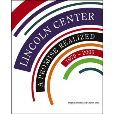 Lincoln Center :A Promise Realized, 1979-2006