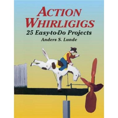 Action Whirligigs :25 Easy to Do Projects