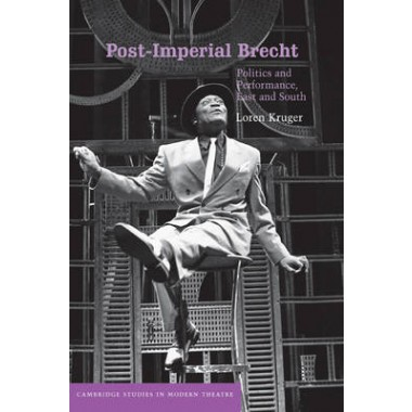 Post-Imperial Brecht :Politics and Performance, East and South