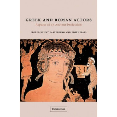 Greek and Roman Actors :Aspects of an Ancient Profession
