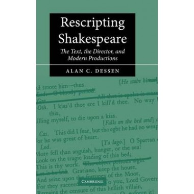 Rescripting Shakespeare :The Text, the Director, and Modern Productions