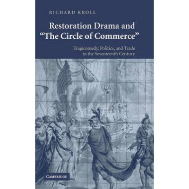 Restoration Drama and The Circle of Commerce :Tragicomedy, Politics, and Trade in the Seventeenth Century